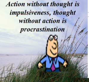 Action with thought is impulsiveness thought without action is procrastination - Greg Githens
