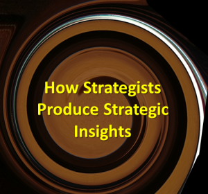 how strategist produce strategic insights