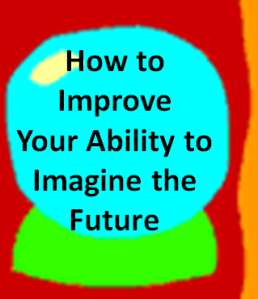 how to improve your ability to imagine the future