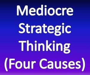 Mediocre Strategic Thinking (Four Causes)